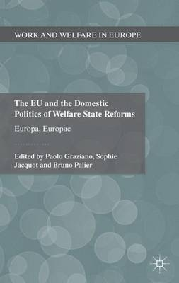 The EU and the Domestic Politics of Welfare State Reforms: Europa, Europae - Work and Welfare in Europe (Hardback)