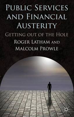 Public Services and Financial Austerity: Getting Out of the Hole? (Hardback)