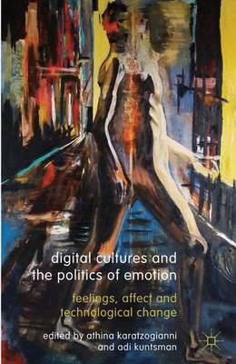 Digital Cultures and the Politics of Emotion: Feelings, Affect and Technological Change (Hardback)