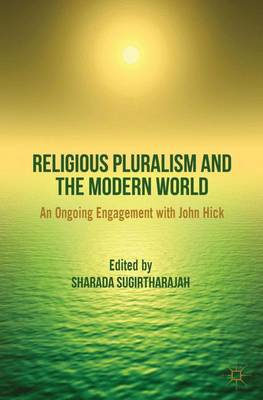 Religious Pluralism and the Modern World: An Ongoing Engagement with John Hick (Hardback)
