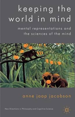 Keeping the World in Mind: Mental Representations and the Sciences of the Mind - New Directions in Philosophy and Cognitive Science (Hardback)