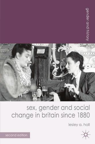 Sex, Gender and Social Change in Britain since 1880 - Gender and History (Hardback)