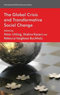 The Global Crisis and Transformative Social Change - International Political Economy Series (Hardback)