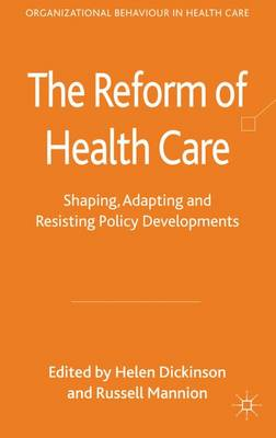 The Reform of Health Care: Shaping, Adapting and Resisting Policy Developments - Organizational Behaviour in Health Care (Hardback)
