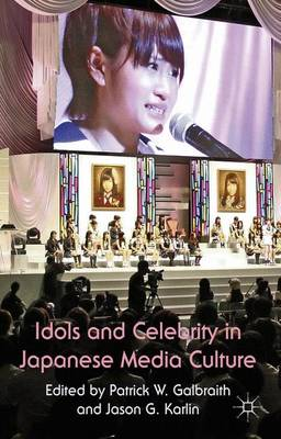 Idols and Celebrity in Japanese Media Culture (Hardback)