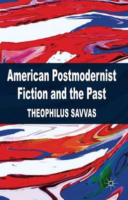 American Postmodernist Fiction and the Past (Hardback)