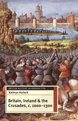 Britain, Ireland and the Crusades, c.1000-1300 - British History in Perspective (Paperback)