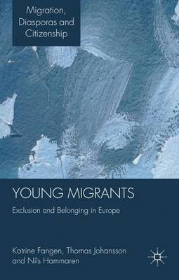 Young Migrants: Exclusion and Belonging in Europe - Migration, Diasporas and Citizenship (Hardback)