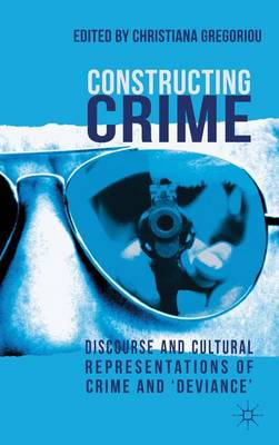 Constructing Crime: Discourse and Cultural Representations of Crime and 'Deviance' (Hardback)