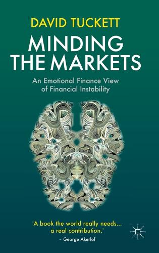 Minding the Markets: An Emotional Finance View of Financial Instability (Hardback)