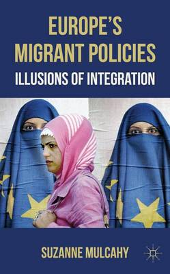Europe's Migrant Policies: Illusions of Integration (Hardback)