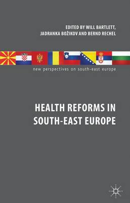 Health Reforms in South-East Europe - New Perspectives on South-East Europe (Hardback)