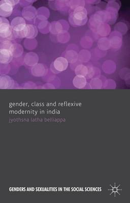 Gender, Class and Reflexive Modernity in India - Genders and Sexualities in the Social Sciences (Hardback)