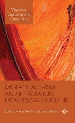 Migrant Activism and Integration from Below in Ireland - Migration, Diasporas and Citizenship (Hardback)