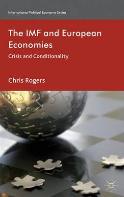 The IMF and European Economies: Crisis and Conditionality - International Political Economy Series (Hardback)