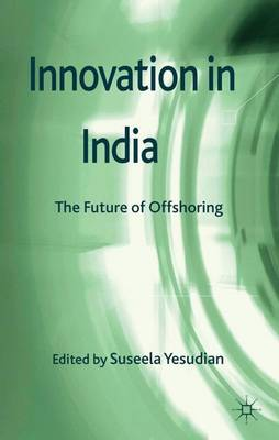 Innovation in India: The Future of Offshoring (Hardback)