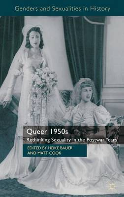 Queer 1950s: Rethinking Sexuality in the Postwar Years - Genders and Sexualities in History (Hardback)