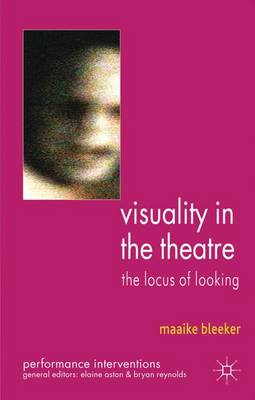 Visuality in the Theatre: The Locus of Looking - Performance Interventions (Paperback)