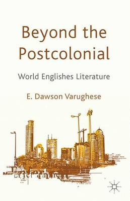 Beyond the Postcolonial: World Englishes Literature (Hardback)