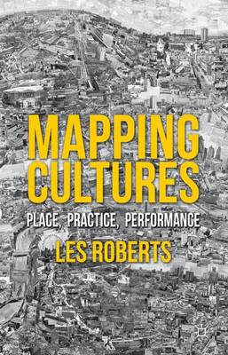 Mapping Cultures: Place, Practice, Performance (Hardback)