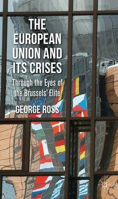 The European Union and its Crises: Through the Eyes of the Brussels' Elite (Hardback)