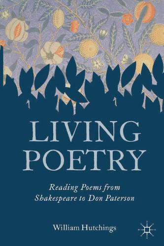 Living Poetry: Reading Poems from Shakespeare to Don Paterson (Hardback)