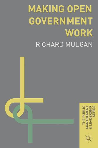 Making Open Government Work - The Public Management and Leadership Series (Paperback)