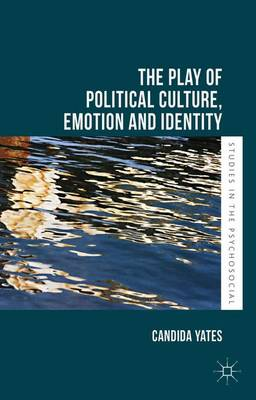 The Play of Political Culture, Emotion and Identity - Studies in the Psychosocial (Hardback)