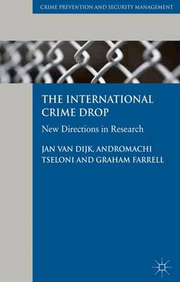 The International Crime Drop: New Directions in Research - Crime Prevention and Security Management (Hardback)