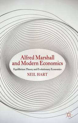 Alfred Marshall and Modern Economics: Equilibrium Theory and Evolutionary Economics (Hardback)