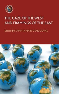 The Gaze of the West and Framings of the East - Frontiers of Globalization (Hardback)