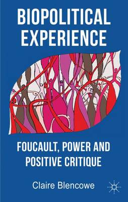 Biopolitical Experience: Foucault, Power and Positive Critique (Hardback)