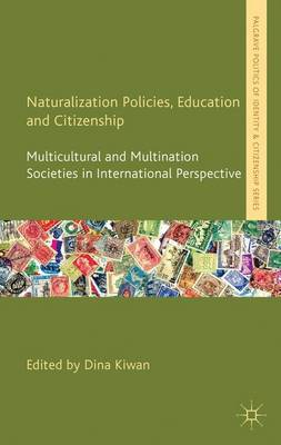 Naturalization Policies, Education and Citizenship: Multicultural and Multi-Nation Societies in International Perspective - Palgrave Politics of Identity and Citizenship Series (Hardback)