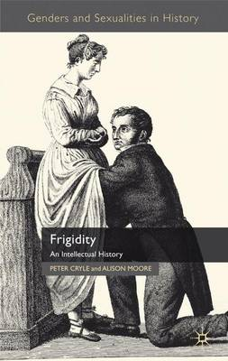 Frigidity: An Intellectual History - Genders and Sexualities in History (Hardback)