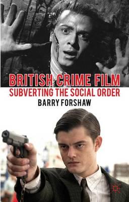 British Crime Film: Subverting the Social Order - Crime Files (Hardback)