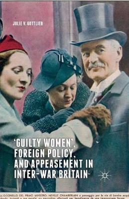 `Guilty Women', Foreign Policy, and Appeasement in Inter-War Britain (Paperback)