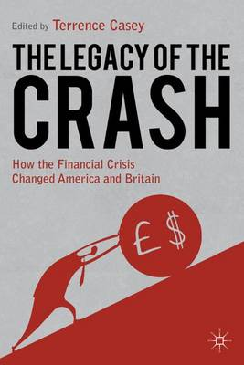 Legacy of the Crash: How the Financial Crisis Changed America and Britain (Hardback)