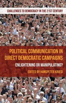 Political Communication in Direct Democratic Campaigns: Enlightening or Manipulating? - Challenges to Democracy in the 21st Century (Hardback)