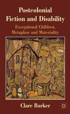Postcolonial Fiction and Disability: Exceptional Children, Metaphor and Materiality (Hardback)