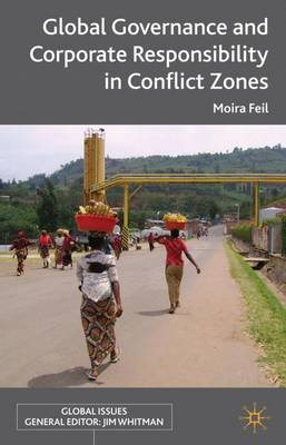 Global Governance and Corporate Responsibility in Conflict Zones - Global Issues (Hardback)