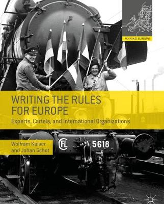 Writing the Rules for Europe: Experts, Cartels, and International Organizations - Making Europe (Paperback)