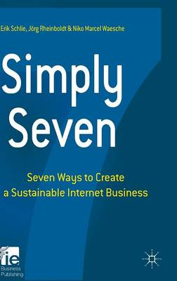Simply Seven: Seven Ways to Create a Sustainable Internet Business - IE Business Publishing (Hardback)