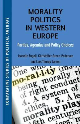 Morality Politics in Western Europe: Parties, Agendas and Policy Choices - Comparative Studies of Political Agendas (Hardback)