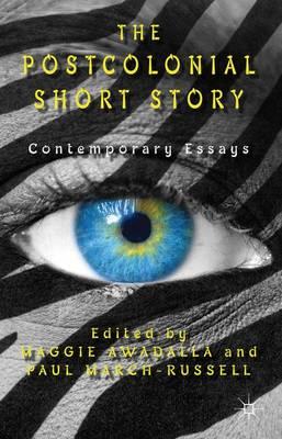 The Postcolonial Short Story: Contemporary Essays (Hardback)
