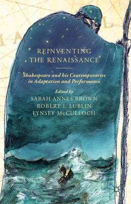Reinventing the Renaissance: Shakespeare and his Contemporaries in Adaptation and Performance (Hardback)