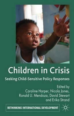 Children in Crisis: Seeking Child-Sensitive Policy Responses - Rethinking International Development series (Hardback)