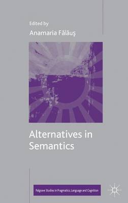 Alternatives in Semantics - Palgrave Studies in Pragmatics, Language and Cognition (Hardback)