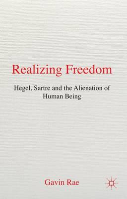 Realizing Freedom: Hegel, Sartre and the Alienation of Human Being (Hardback)
