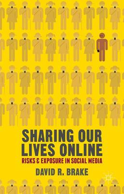 Sharing our Lives Online: Risks and Exposure in Social Media (Hardback)