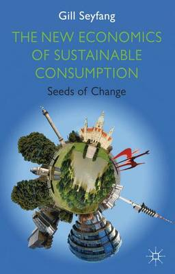 The New Economics of Sustainable Consumption: Seeds of Change - Energy, Climate and the Environment (Paperback)